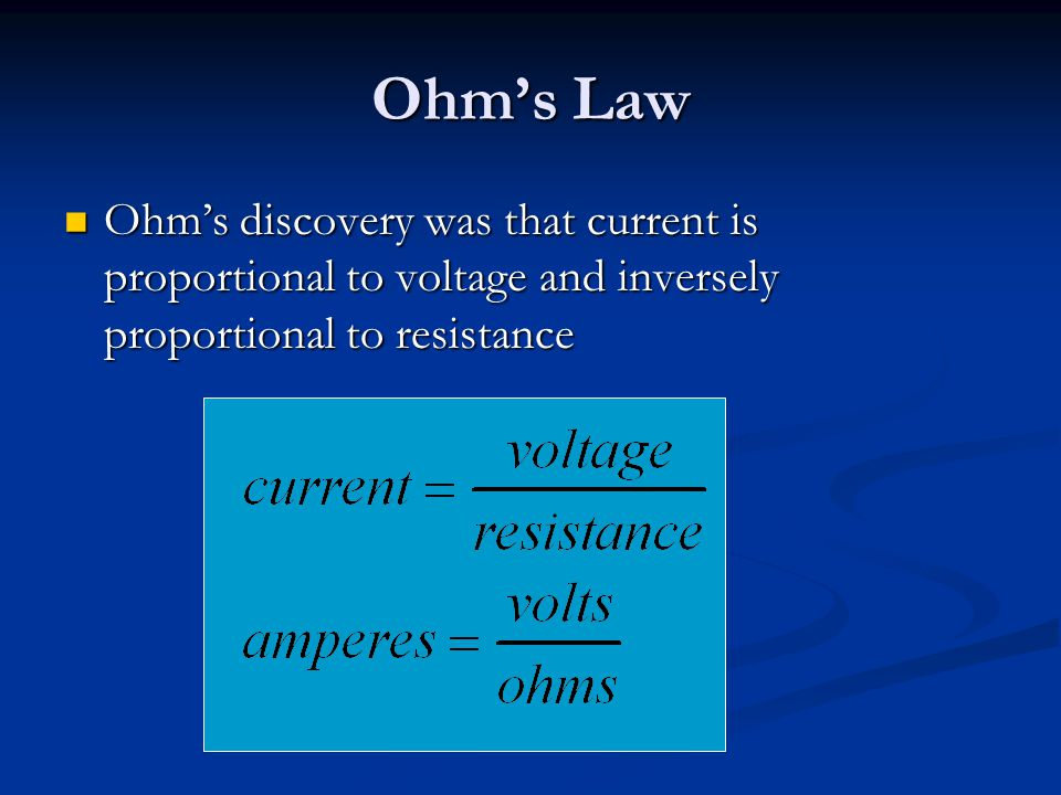 Ohm's Law Ohm's discovery was that current is proportional to voltage and inversely proportional to resistance.