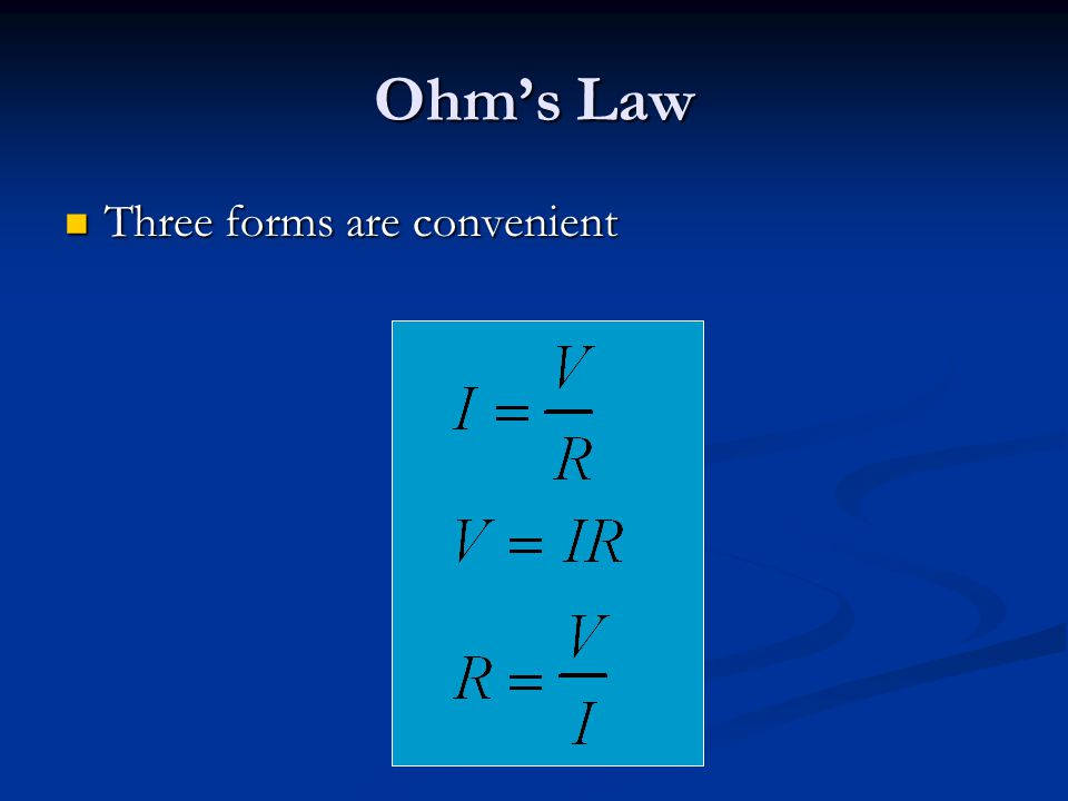 Ohm's Law Three forms are convenient