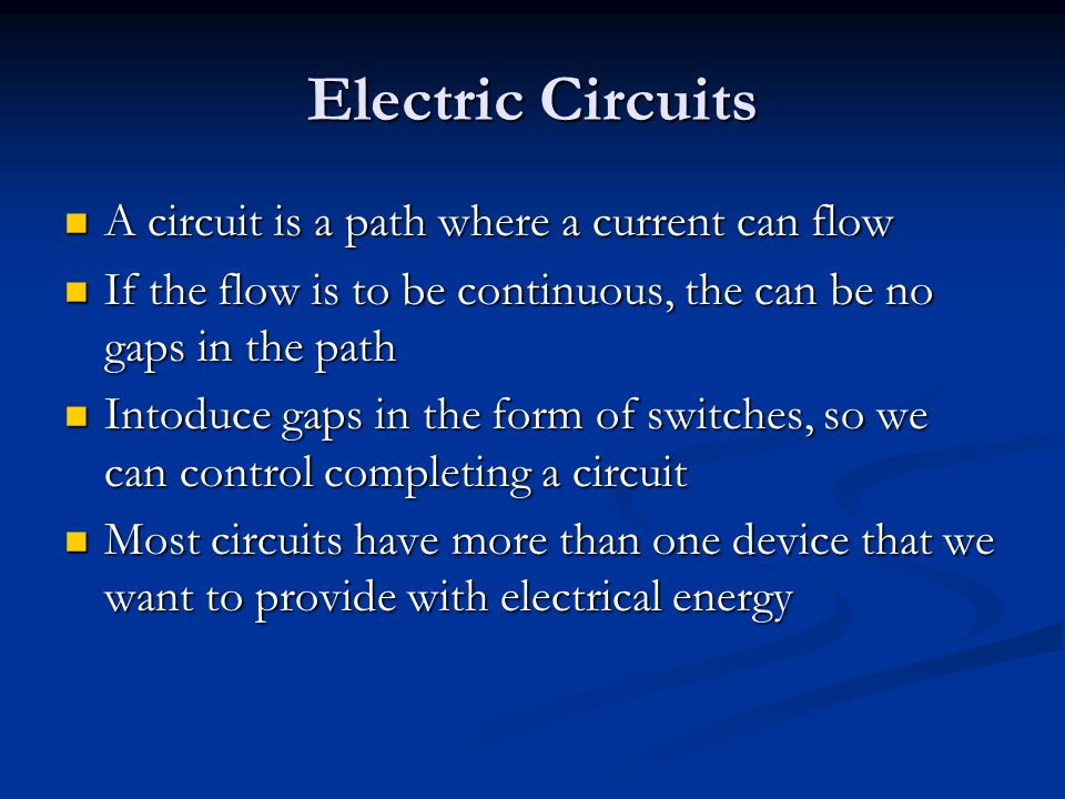 Electric Circuits A circuit is a path where a current can flow
