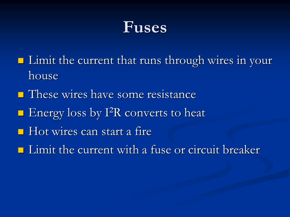 Fuses Limit the current that runs through wires in your house