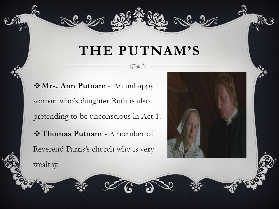an analysis of the character of thomas putnam in the crucible by arthur miller The crucible, a play written in 1953, by arthur miller, details the salem witch trials that occurred in salem, massachusetts abigail, the main character in the play, manipulates the puritan town's anti-witch fervor to destroy john proctor, her former employer who once had an affair with her.