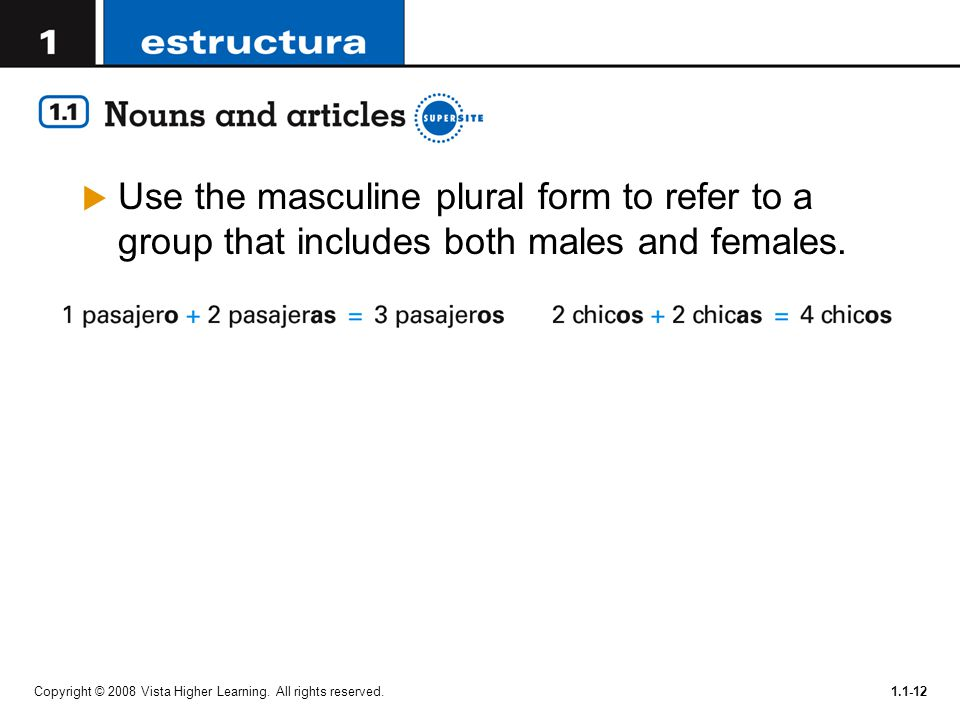 Use the masculine plural form to refer to a group that includes both males and females.