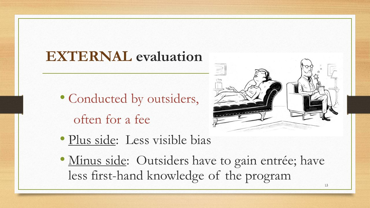 EXTERNAL evaluation Conducted by outsiders, often for a fee