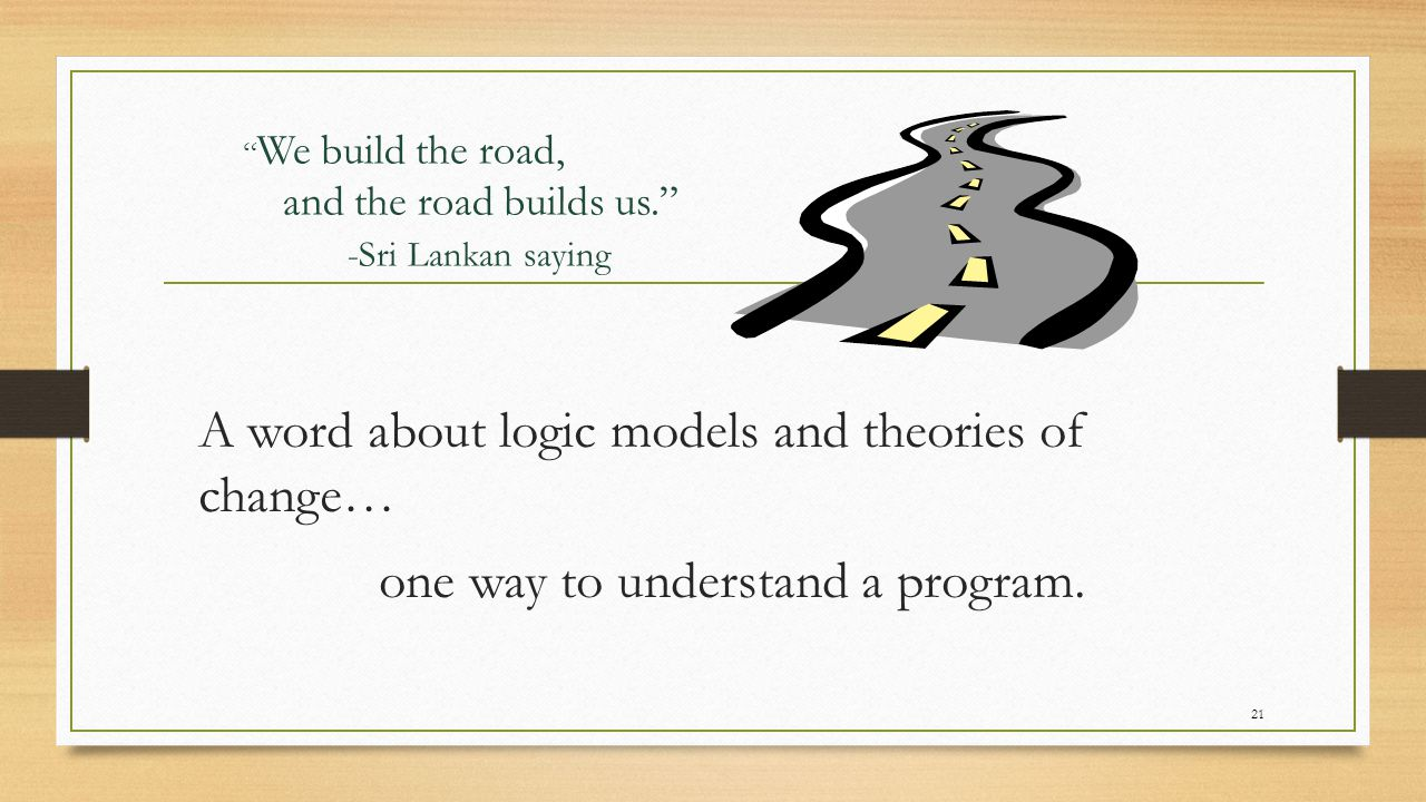 We build the road, and the road builds us. -Sri Lankan saying