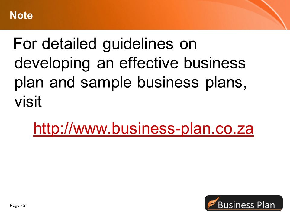 Note For detailed guidelines on developing an effective business plan and sample business plans, visit.