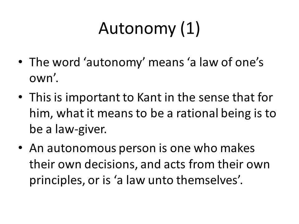 Autonomy (1) The word 'autonomy' means 'a law of one's own'.