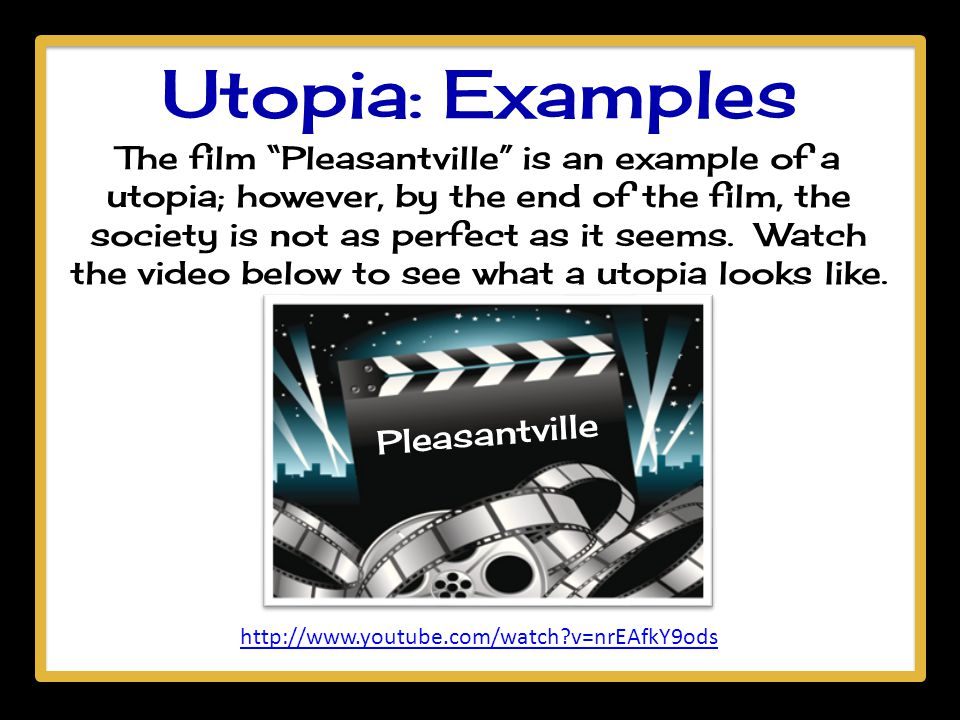 a description of utopia as a perfect society Slide3: the utopia and its offshoot, the dystopia, are genres of literature that explore social and political structures utopian fiction is the creation of an ideal world, or utopia, as the setting for a novel.