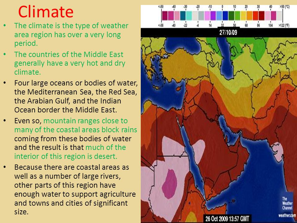 Climate The climate is the type of weather area region has over a very long period.