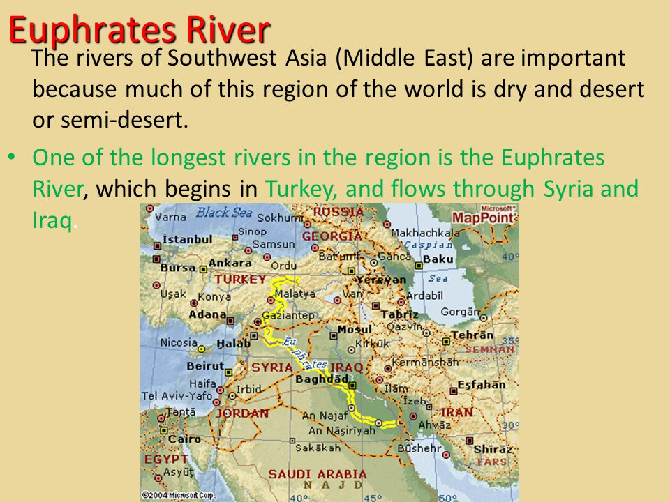 The rivers of Southwest Asia (Middle East) are important because much of this region of the world is dry and desert or semi-desert.
