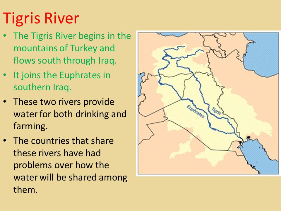 Tigris River The Tigris River begins in the mountains of Turkey and flows south through Iraq. It joins the Euphrates in southern Iraq.