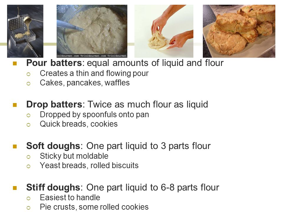 Pour batters: equal amounts of liquid and flour