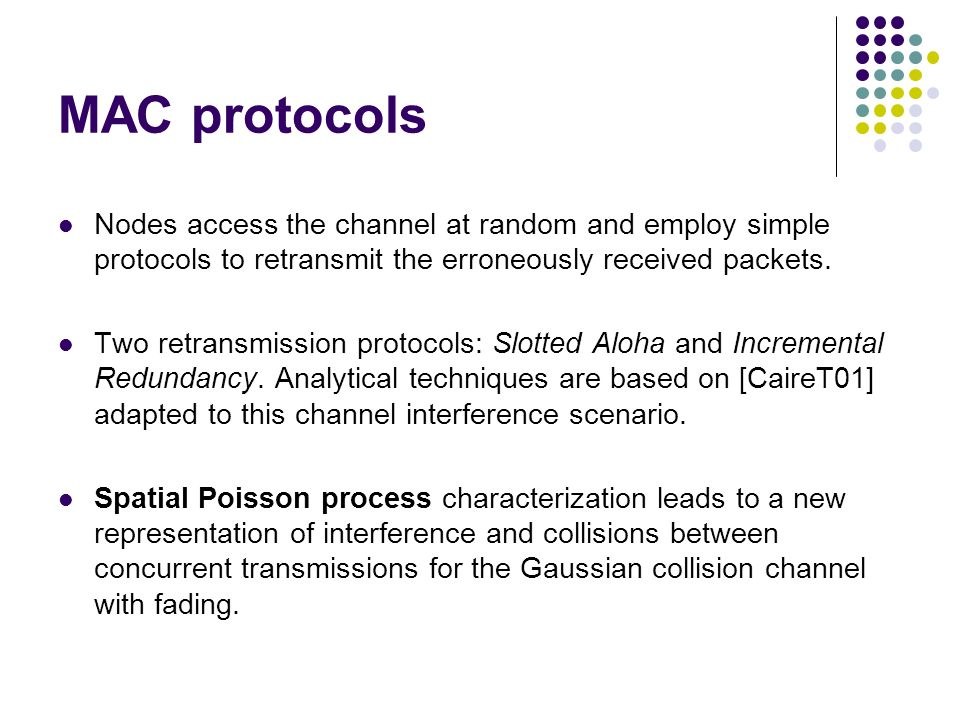 MAC protocols Nodes access the channel at random and employ simple protocols to retransmit the erroneously received packets.