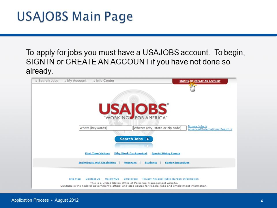 USAJOBS Main Page To apply for jobs you must have a USAJOBS account. To begin, SIGN IN or CREATE AN ACCOUNT if you have not done so already.
