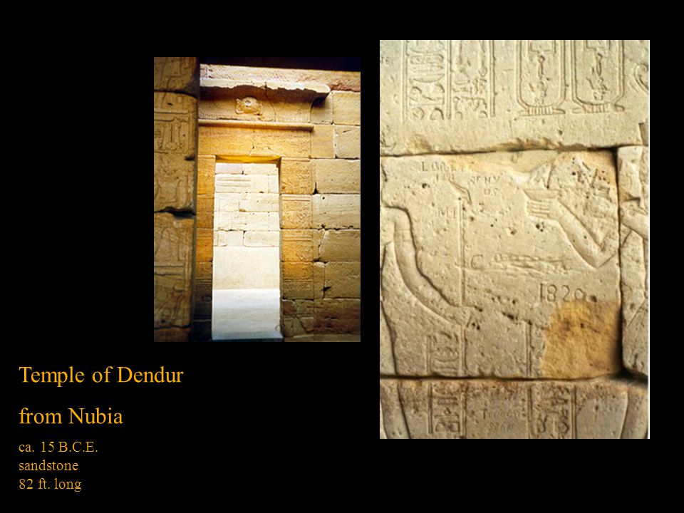 Temple of Dendur from Nubia ca. 15 B.C.E. sandstone 82 ft. long