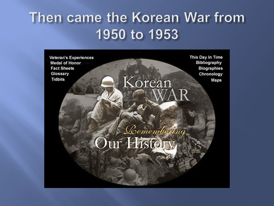 Then came the Korean War from 1950 to 1953