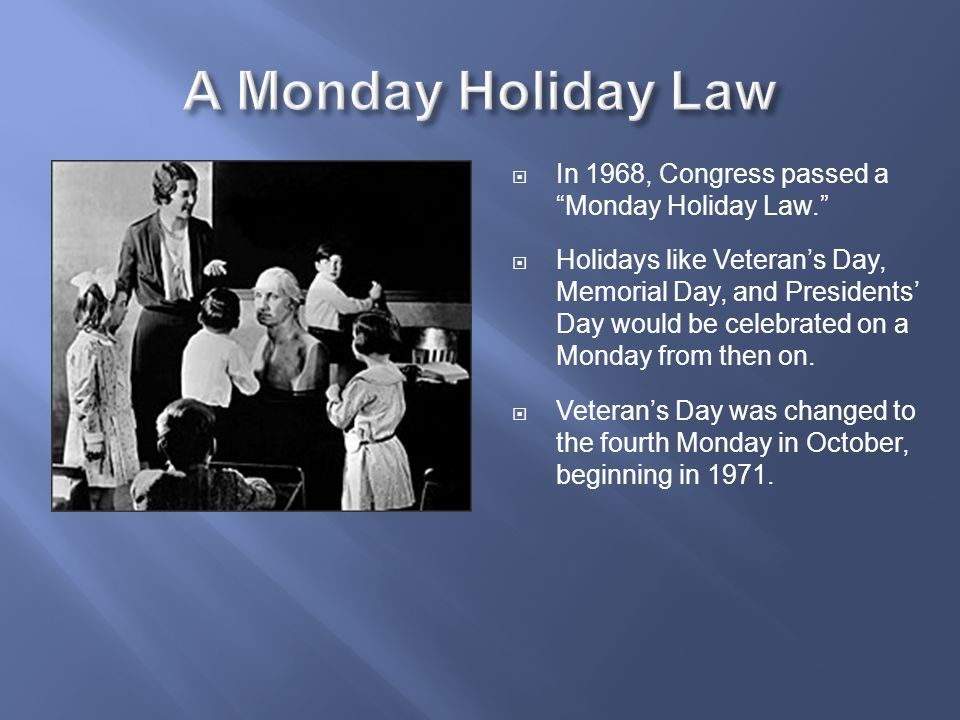 A Monday Holiday Law In 1968, Congress passed a Monday Holiday Law.
