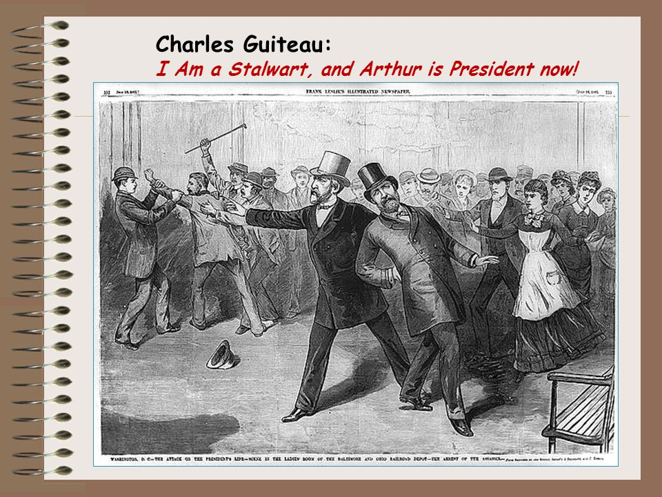 Charles Guiteau: I Am a Stalwart, and Arthur is President now!