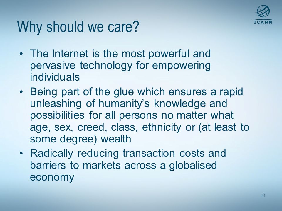 Why should we care The Internet is the most powerful and pervasive technology for empowering individuals.