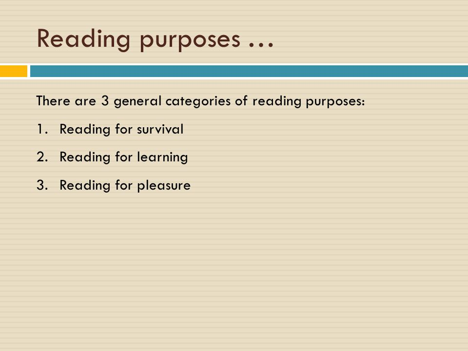 Reading purposes … There are 3 general categories of reading purposes: