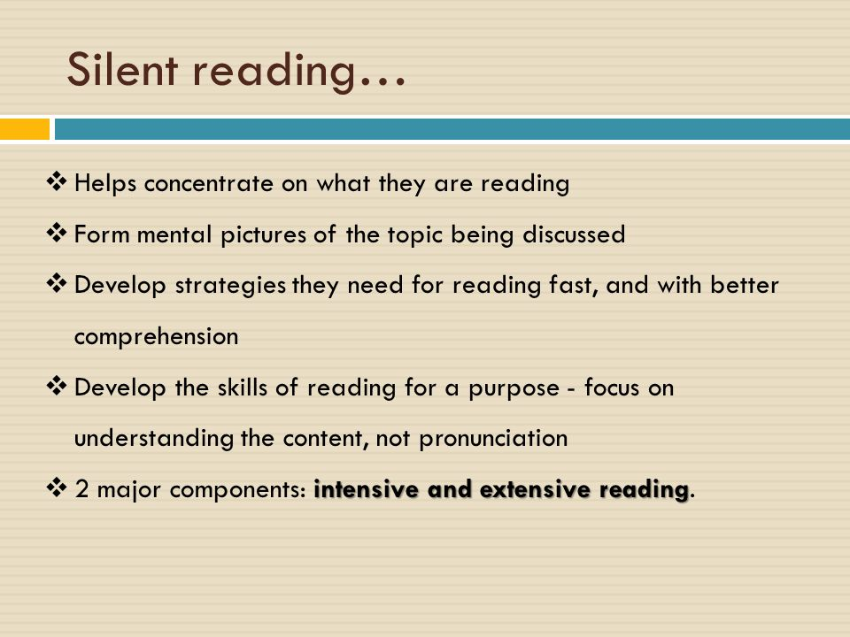 Silent reading… Helps concentrate on what they are reading