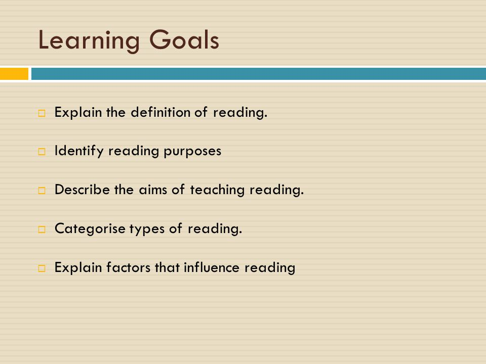 Learning Goals Explain the definition of reading.