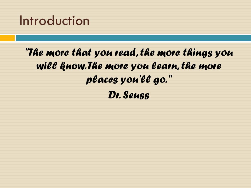 Introduction The more that you read, the more things you will know.