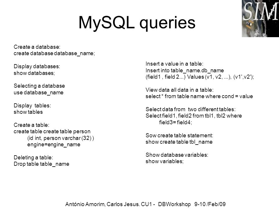 MySQL queries Create a database: create database database_name;