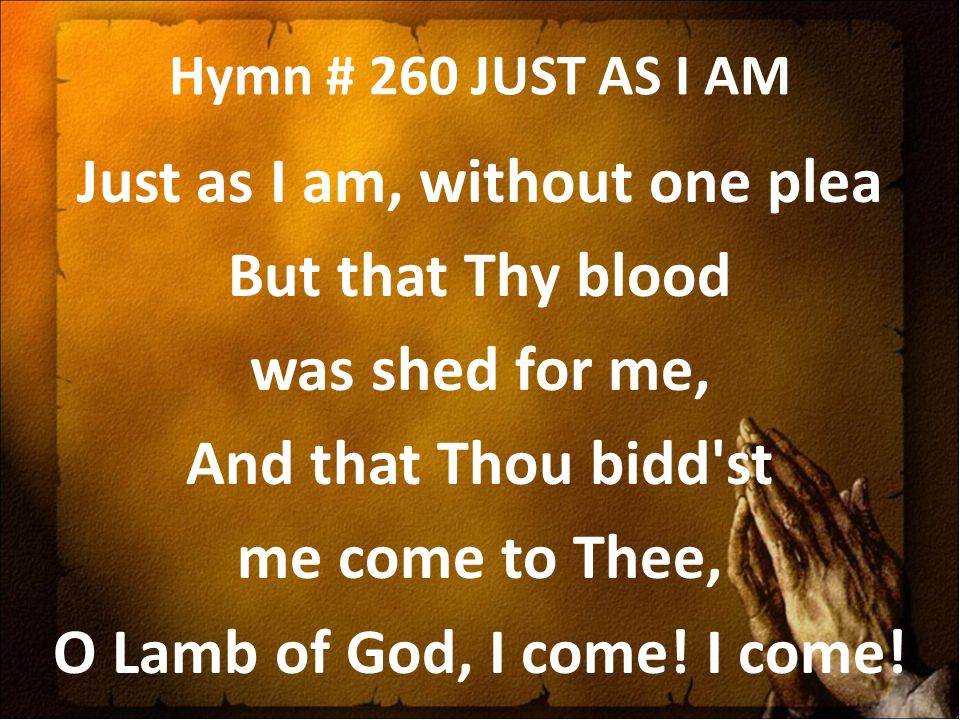 Lyric just as i am without one plea lyrics : WELCOME TO PIONEER EVANGELICAL CHURCH - ppt download