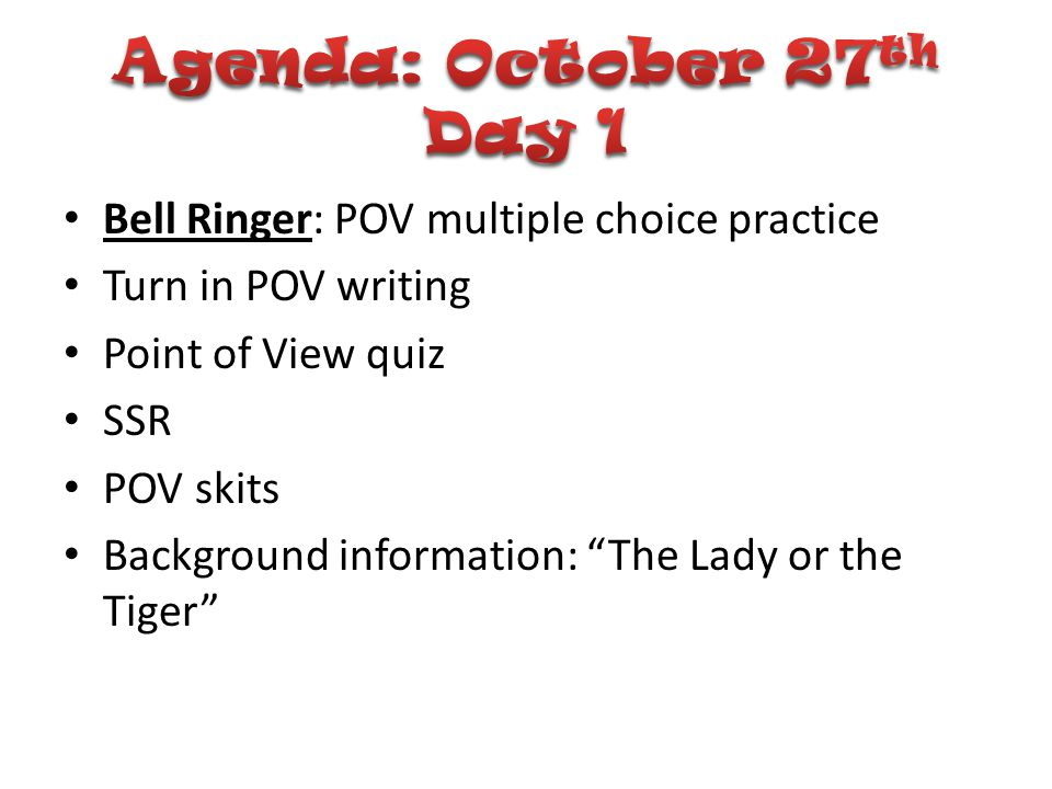 Agenda: October 27th Day 1 Bell Ringer: POV multiple choice practice