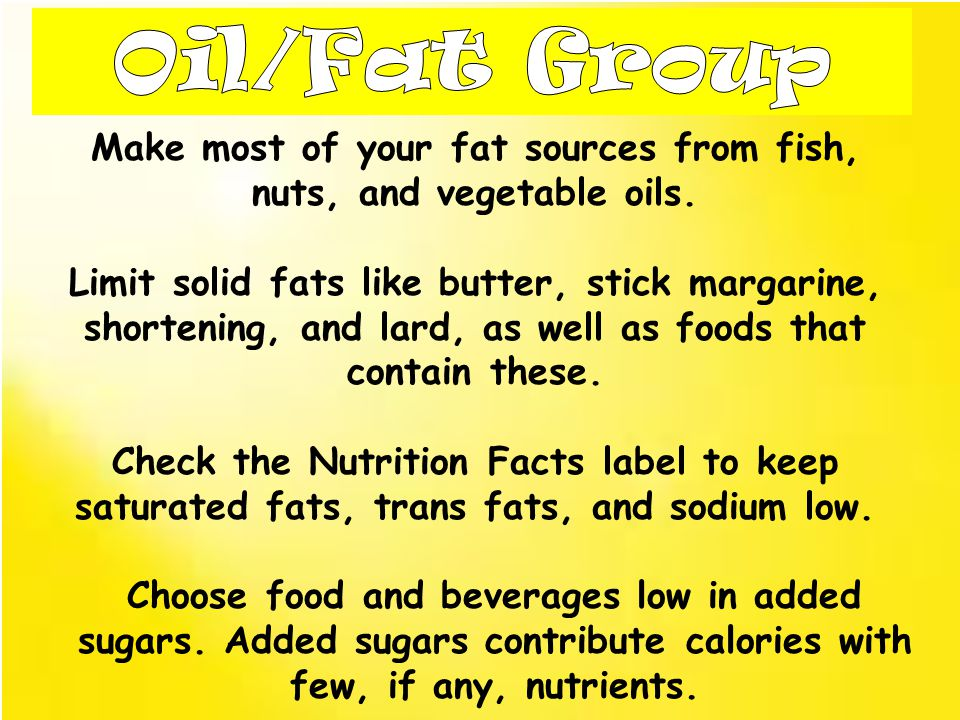 Make most of your fat sources from fish, nuts, and vegetable oils.