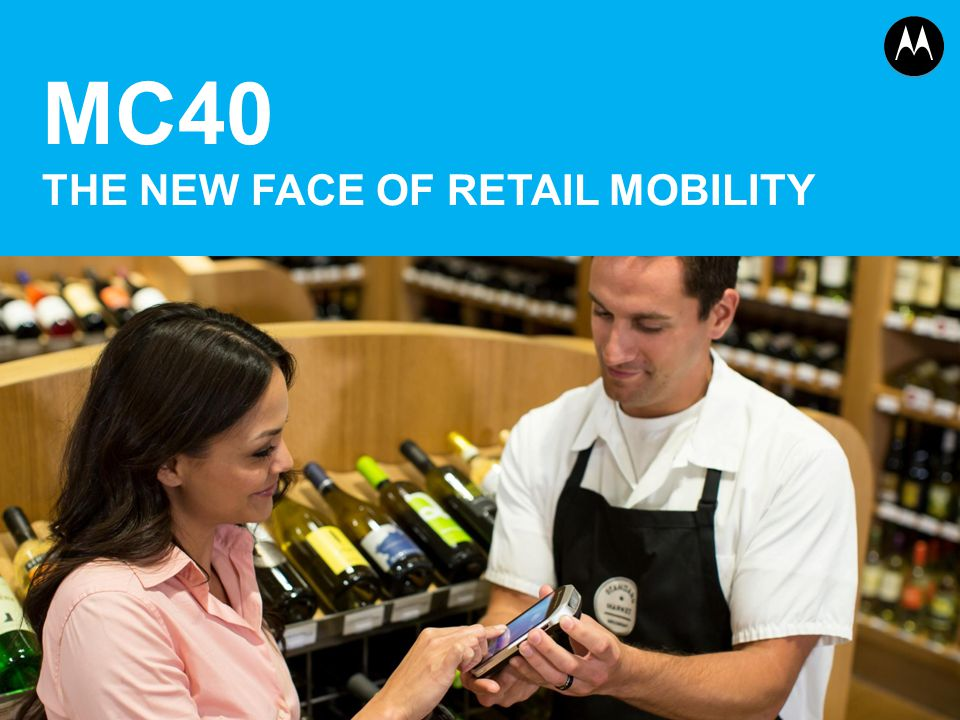 MC40 THE NEW FACE OF RETAIL MOBILITY - ppt download