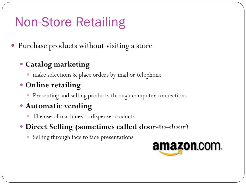 Non-Store Retailing Purchase products without visiting a store