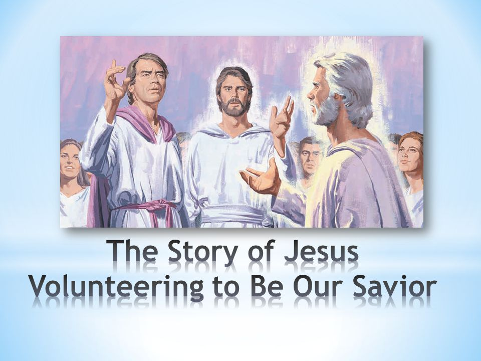 The Story of Jesus Volunteering to Be Our Savior