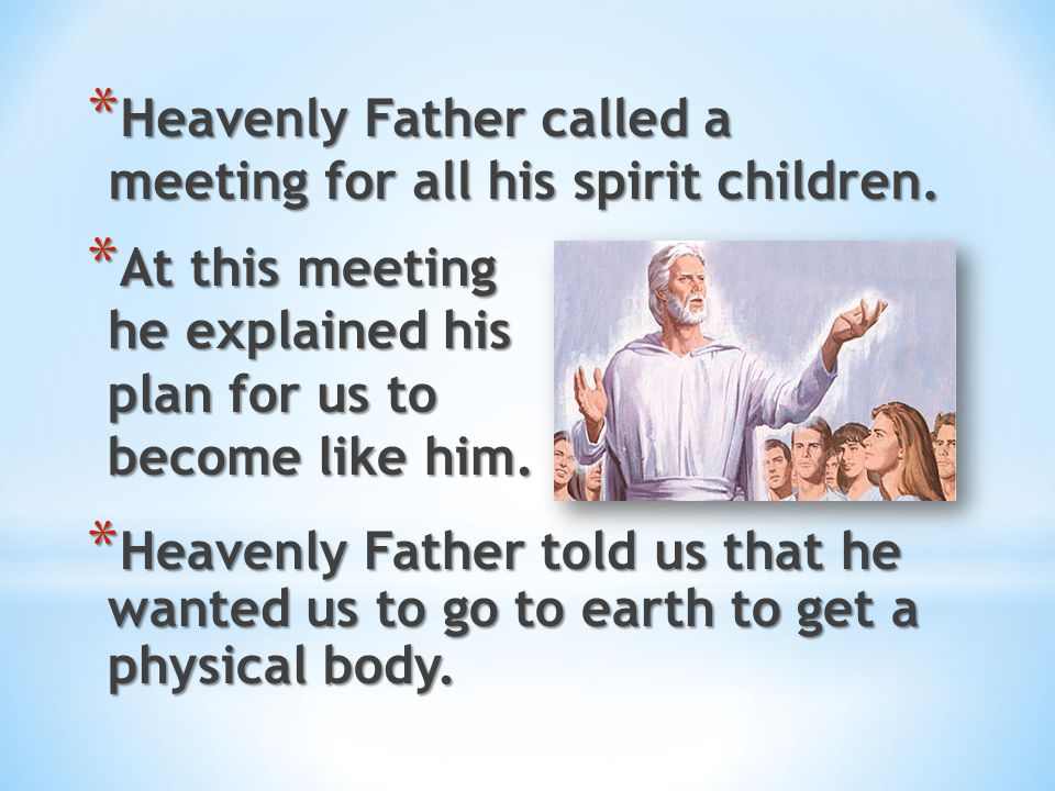 Heavenly Father called a meeting for all his spirit children.