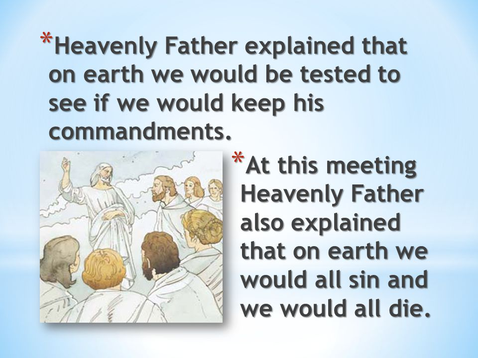 Heavenly Father explained that on earth we would be tested to see if we would keep his commandments.