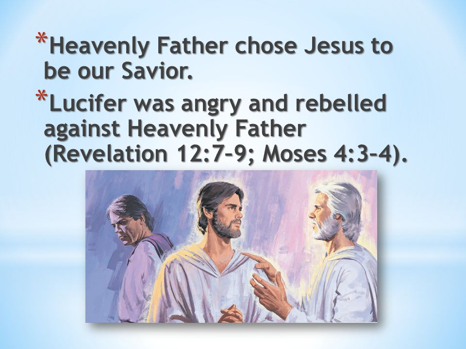Heavenly Father chose Jesus to be our Savior.