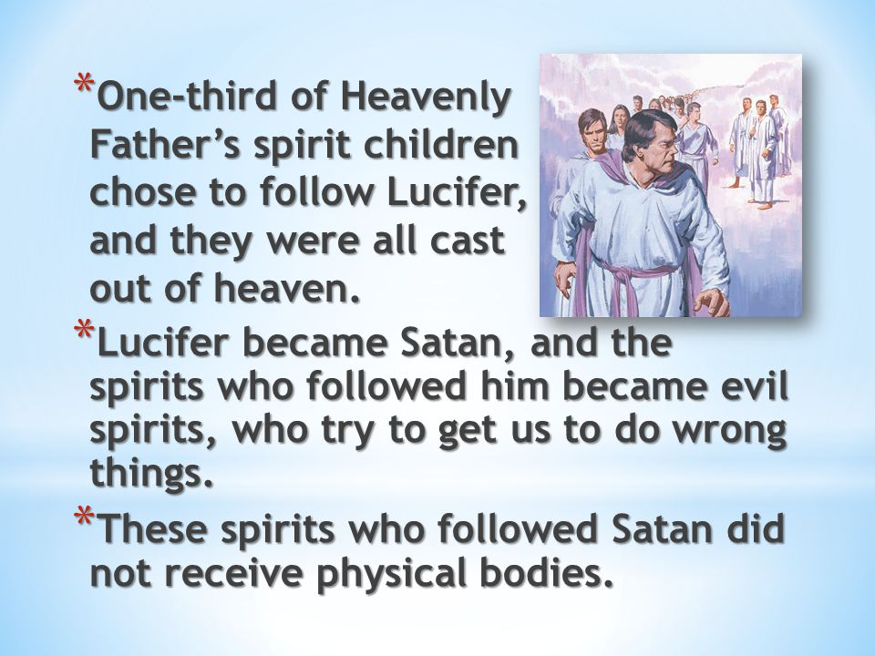 One-third of Heavenly Father's spirit children chose to follow Lucifer, and they were all cast out of heaven.