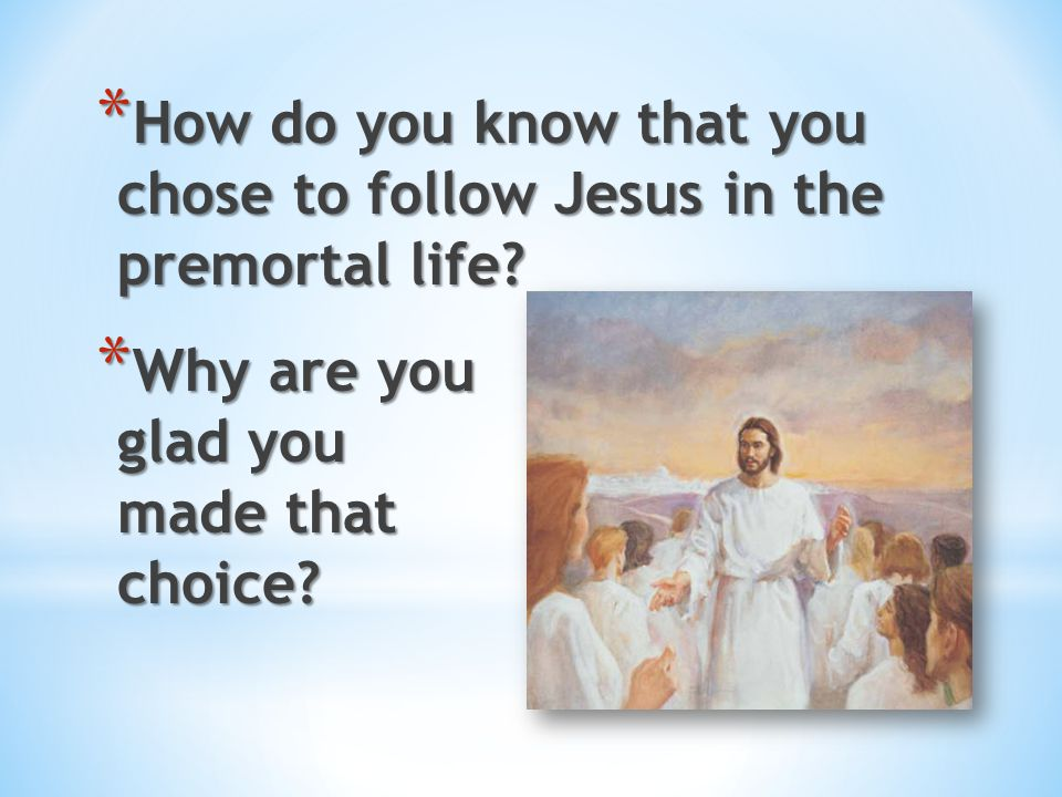 How do you know that you chose to follow Jesus in the premortal life