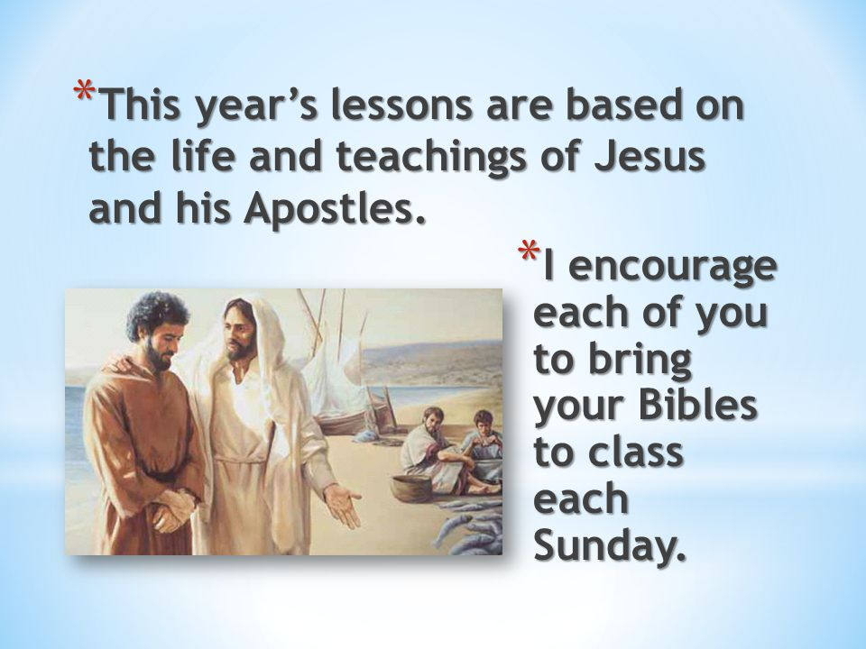 This year's lessons are based on the life and teachings of Jesus and his Apostles.