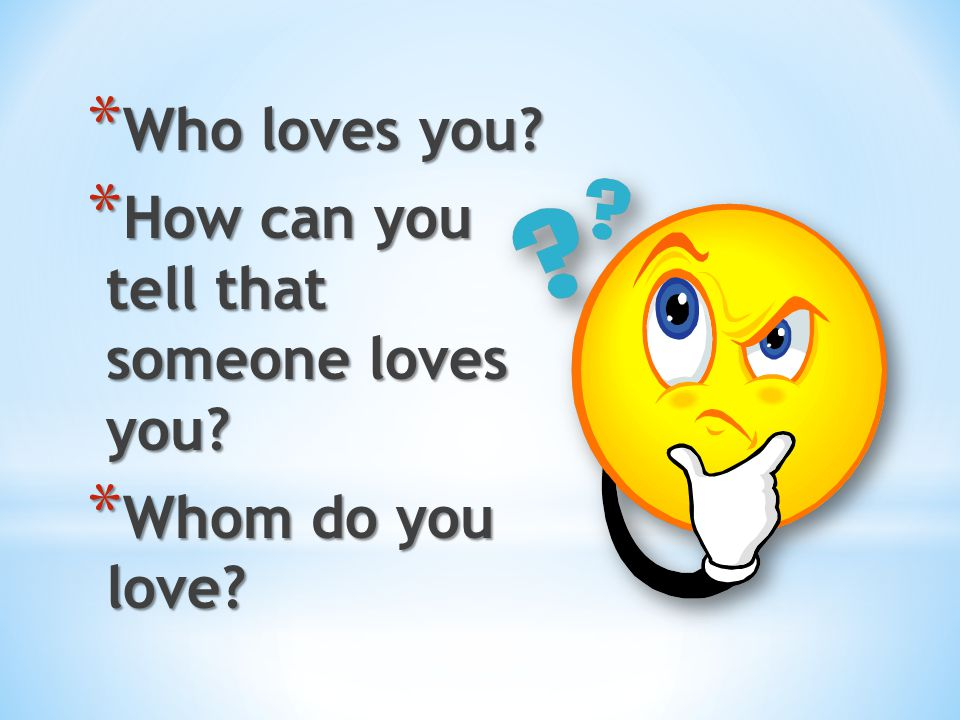 Who loves you How can you tell that someone loves you Whom do you love
