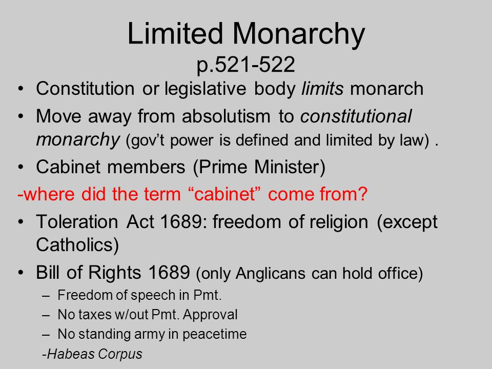 Limited Monarchy p Constitution or legislative body limits monarch.