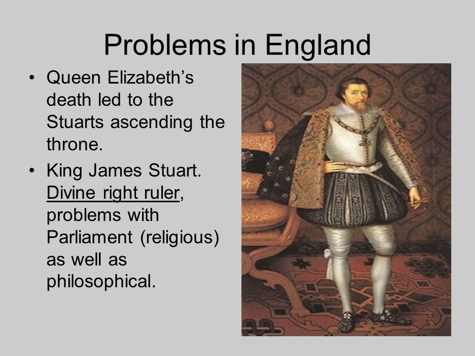 Problems in England Queen Elizabeth's death led to the Stuarts ascending the throne.