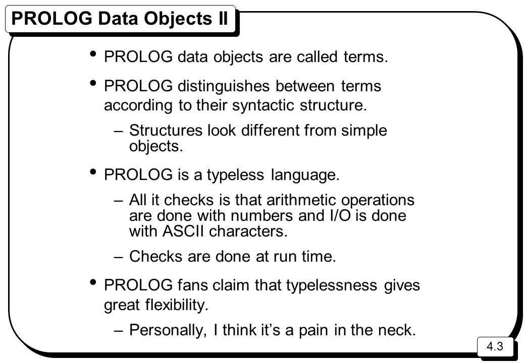 PROLOG Data Objects II PROLOG data objects are called terms.