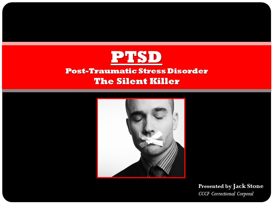 PTSD Post-Traumatic Stress Disorder The Silent Killer