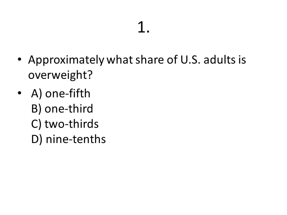 1. Approximately what share of U.S. adults is overweight