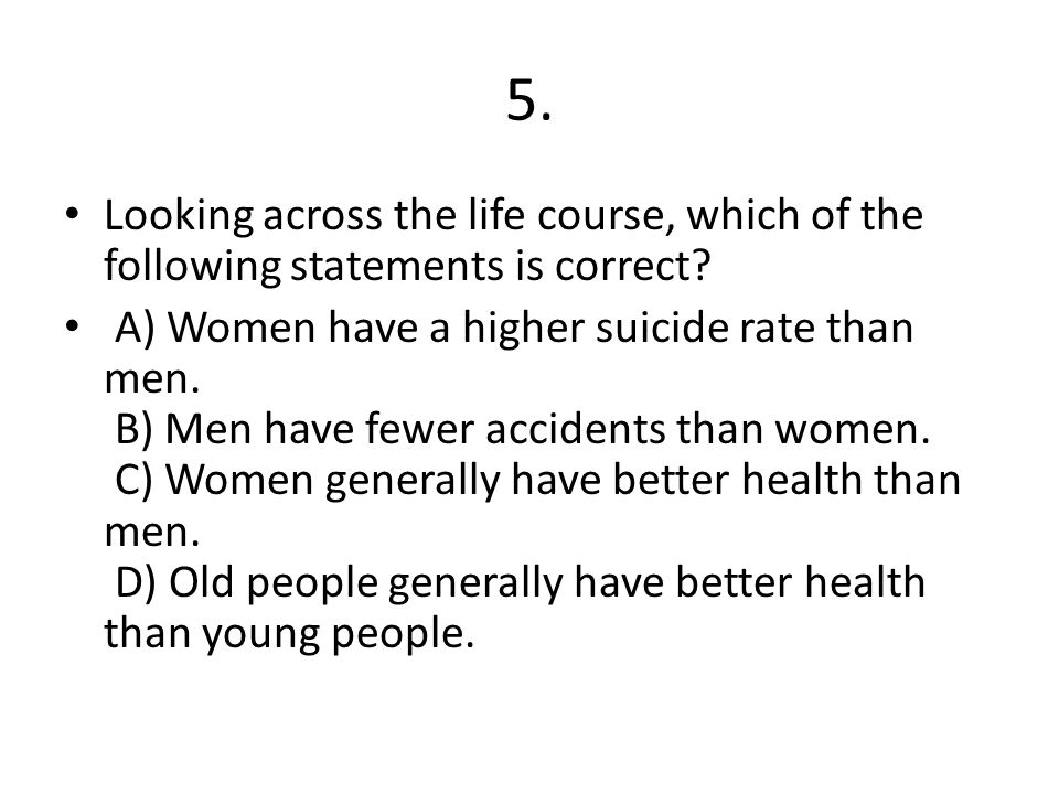 5. Looking across the life course, which of the following statements is correct