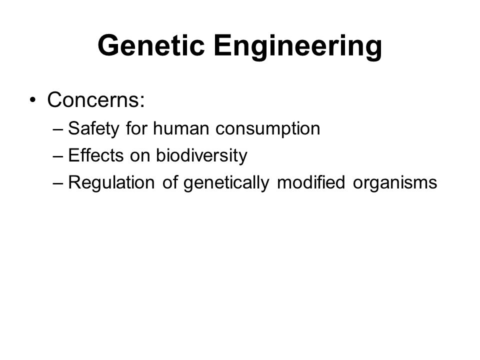 Genetic Engineering Concerns: Safety for human consumption