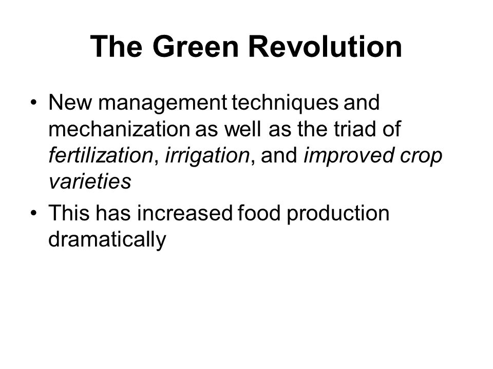The Green Revolution New management techniques and mechanization as well as the triad of fertilization, irrigation, and improved crop varieties.