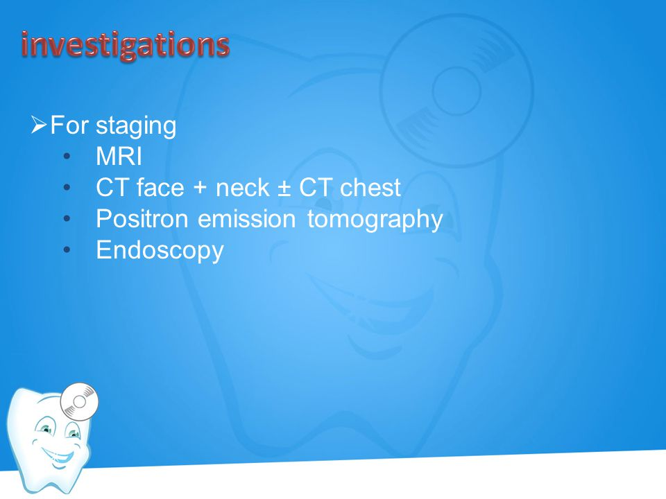 investigations For staging MRI CT face + neck ± CT chest
