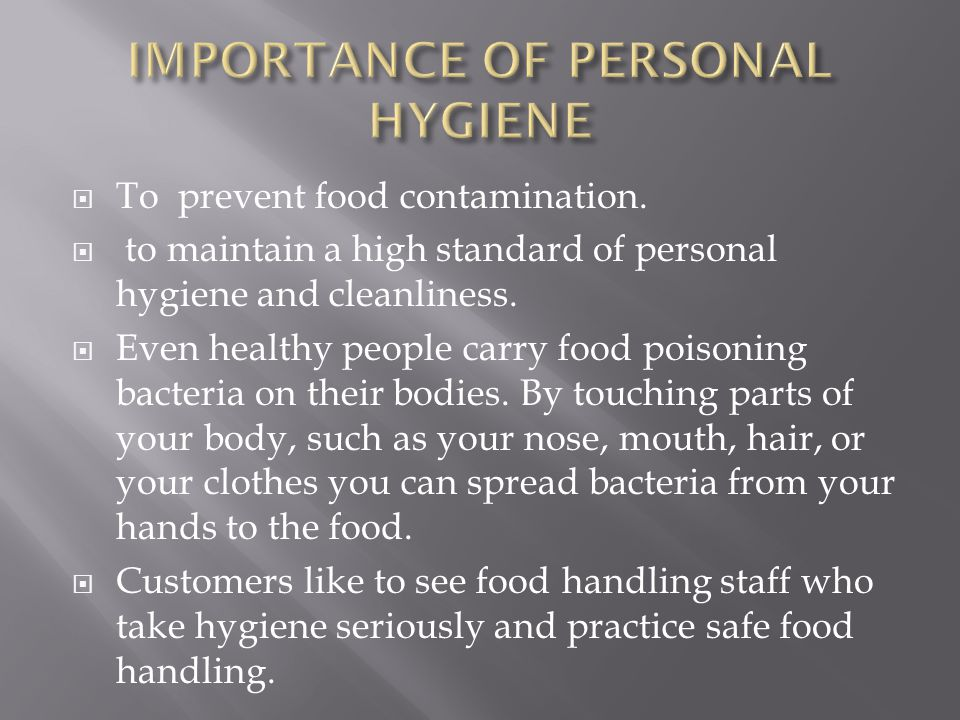 HYGIENE It refers to the general cleanliness of the